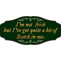 'I'm not Irish but I've got quite A bit of Scotch in me' Kensington Sign
